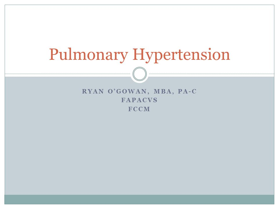 RYAN O'GOWAN, MBA, PA-C FAPACVS FCCM Pulmonary Hypertension