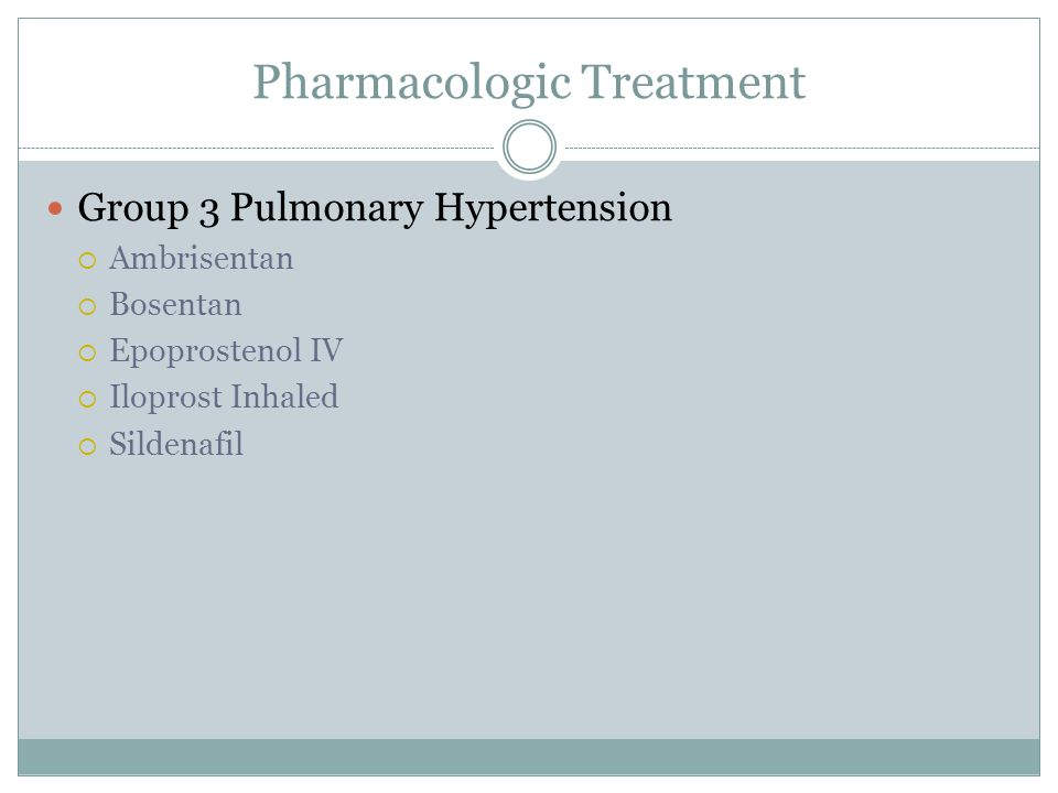 Pharmacologic Treatment Group 3 Pulmonary Hypertension  Ambrisentan  Bosentan  Epoprostenol IV  Iloprost Inhaled  Sildenafil
