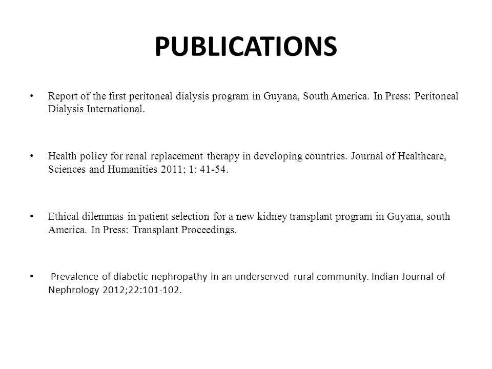 PUBLICATIONS Report of the first peritoneal dialysis program in Guyana, South America. In Press: Peritoneal Dialysis International. Health policy for
