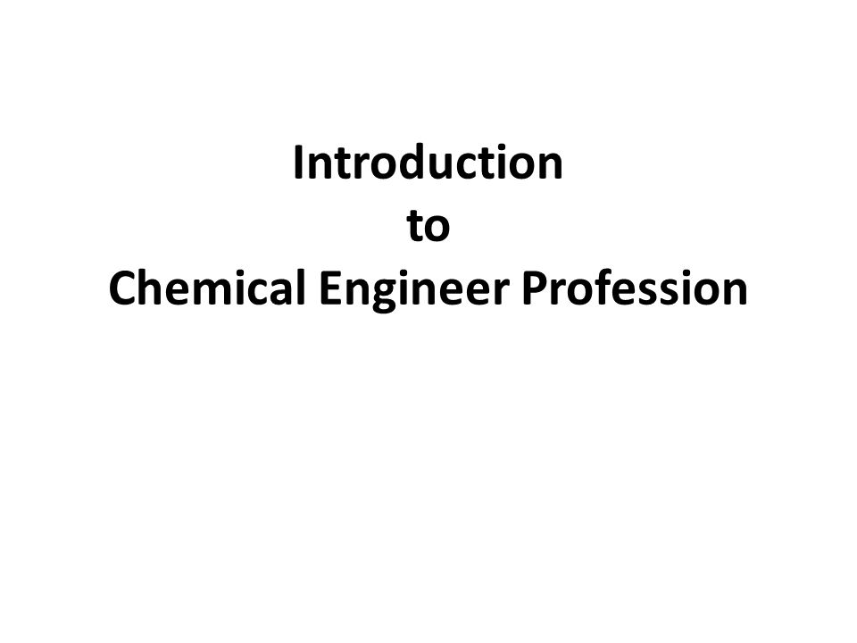 Introduction to Chemical Engineer Profession