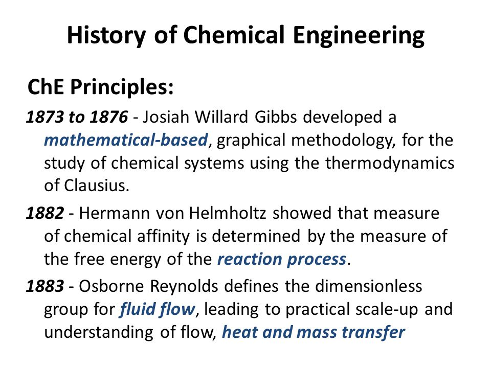 History of Chemical Engineering 1873 to 1876 - Josiah Willard Gibbs developed a mathematical-based, graphical methodology, for the study of chemical s