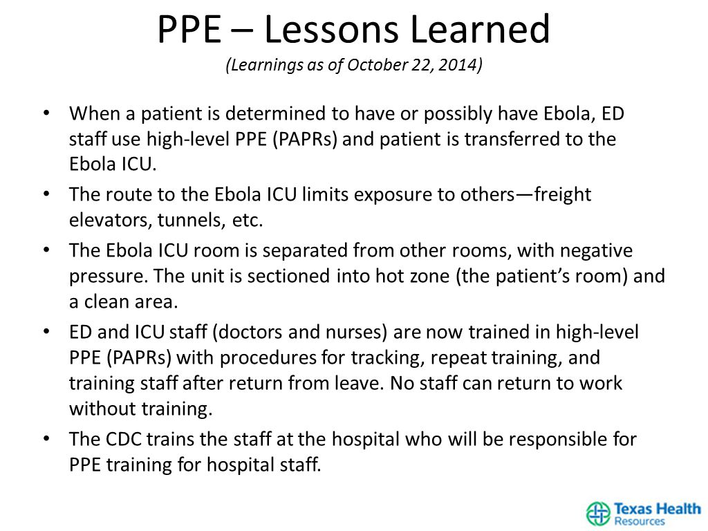 When a patient is determined to have or possibly have Ebola, ED staff use high-level PPE (PAPRs) and patient is transferred to the Ebola ICU.