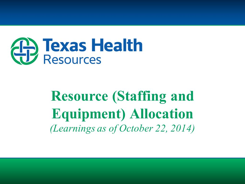 Resource (Staffing and Equipment) Allocation (Learnings as of October 22, 2014)
