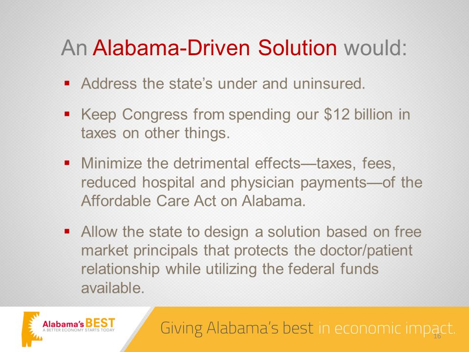 An Alabama-Driven Solution would:  Address the state's under and uninsured.