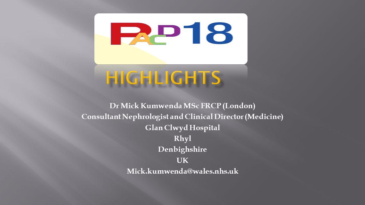 Dr Mick Kumwenda MSc FRCP (London) Consultant Nephrologist and Clinical Director (Medicine) Glan Clwyd Hospital Rhyl Denbighshire UK Mick.kumwenda@wal