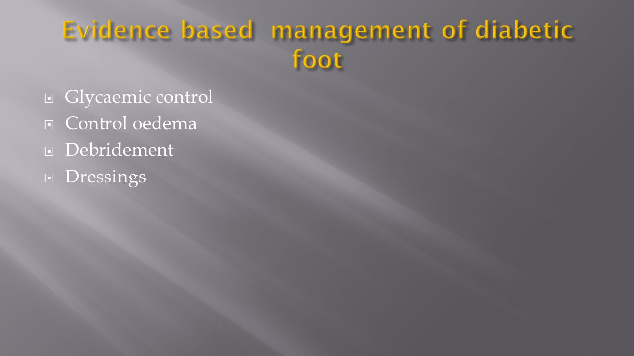  Glycaemic control  Control oedema  Debridement  Dressings