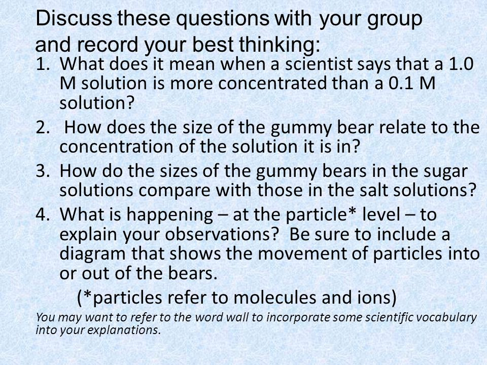 Discuss these questions with your group and record your best thinking: 1.What does it mean when a scientist says that a 1.0 M solution is more concentrated than a 0.1 M solution.