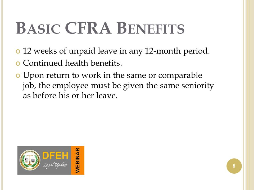 B ASIC CFRA B ENEFITS 12 weeks of unpaid leave in any 12-month period.