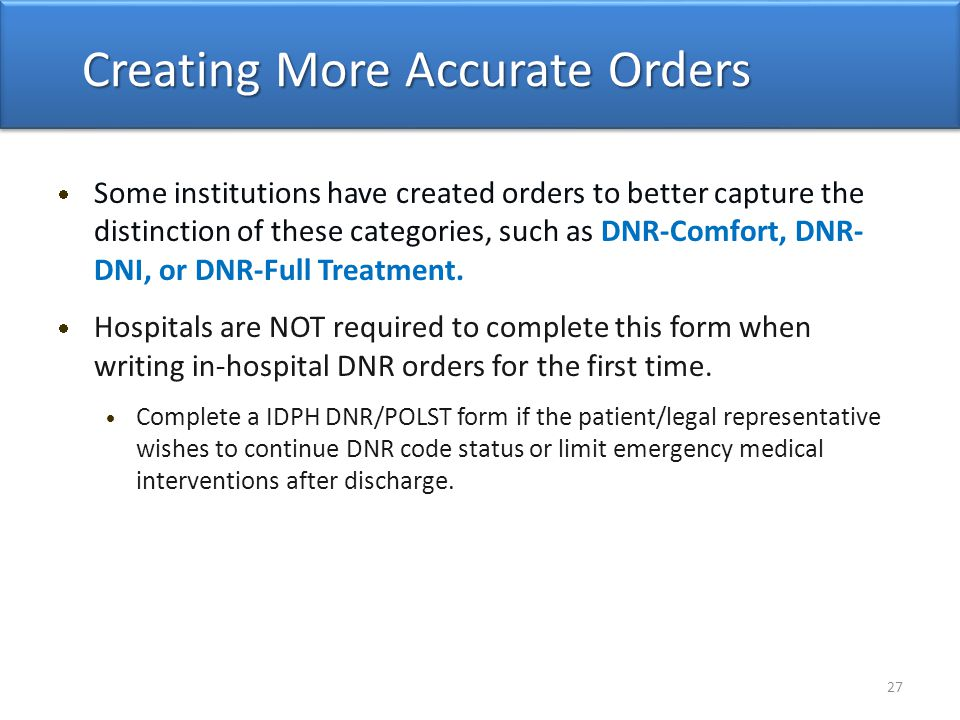  Some institutions have created orders to better capture the distinction of these categories, such as DNR-Comfort, DNR- DNI, or DNR-Full Treatment.
