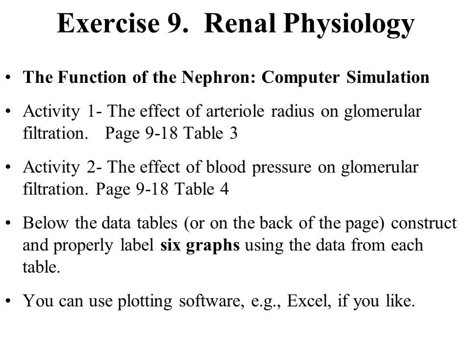 Exercise 9. Renal Physiology The Function of the Nephron: Computer Simulation Activity 1- The effect of arteriole radius on glomerular filtration. Pag