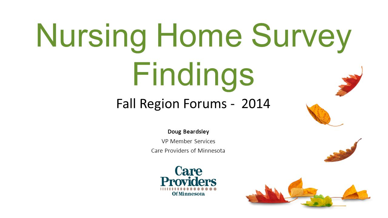 Fall Region Forums - 2014 Doug Beardsley VP Member Services Care Providers of Minnesota Nursing Home Survey Findings