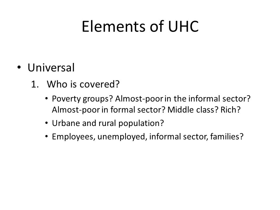 Elements of UHC Universal 1.Who is covered. Poverty groups.