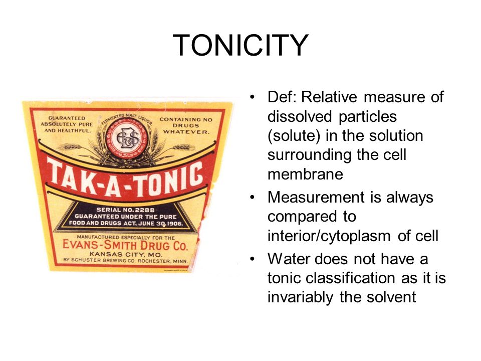 TONICITY Def: Relative measure of dissolved particles (solute) in the solution surrounding the cell membrane Measurement is always compared to interior/cytoplasm of cell Water does not have a tonic classification as it is invariably the solvent