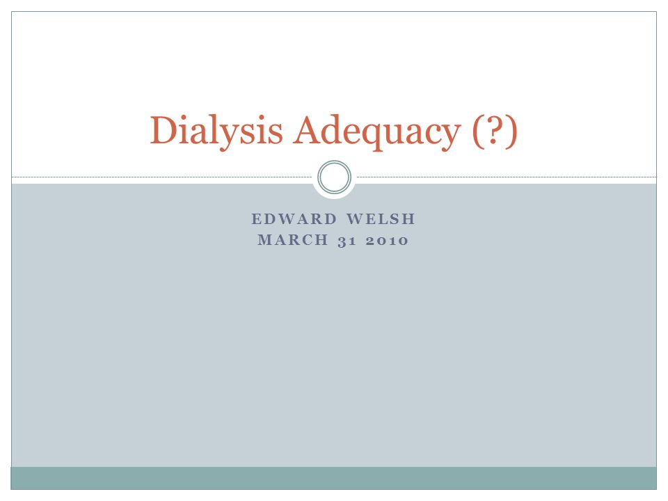 EDWARD WELSH MARCH 31 2010 Dialysis Adequacy ( )