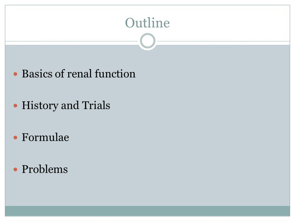 Outline Basics of renal function History and Trials Formulae Problems