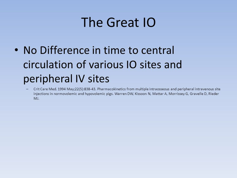 The Great IO No Difference in time to central circulation of various IO sites and peripheral IV sites – Crit Care Med.