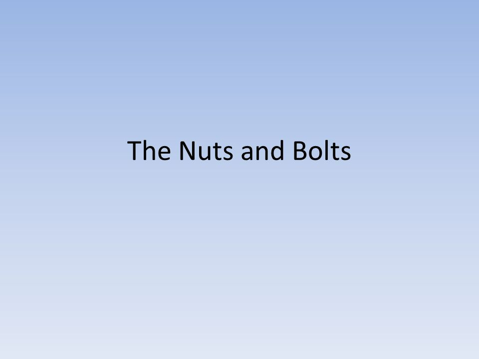 The Nuts and Bolts
