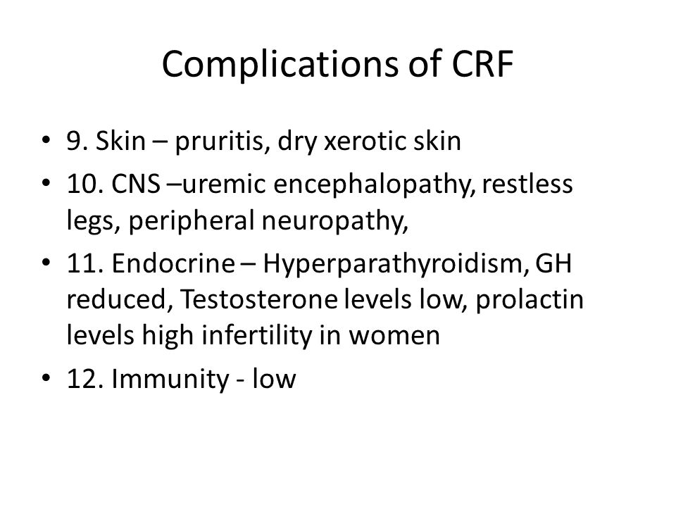 Complications of CRF 9. Skin – pruritis, dry xerotic skin 10.