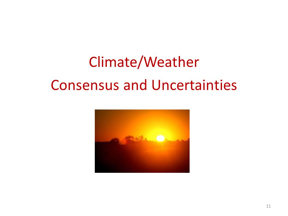 Climate/Weather Consensus and Uncertainties 11