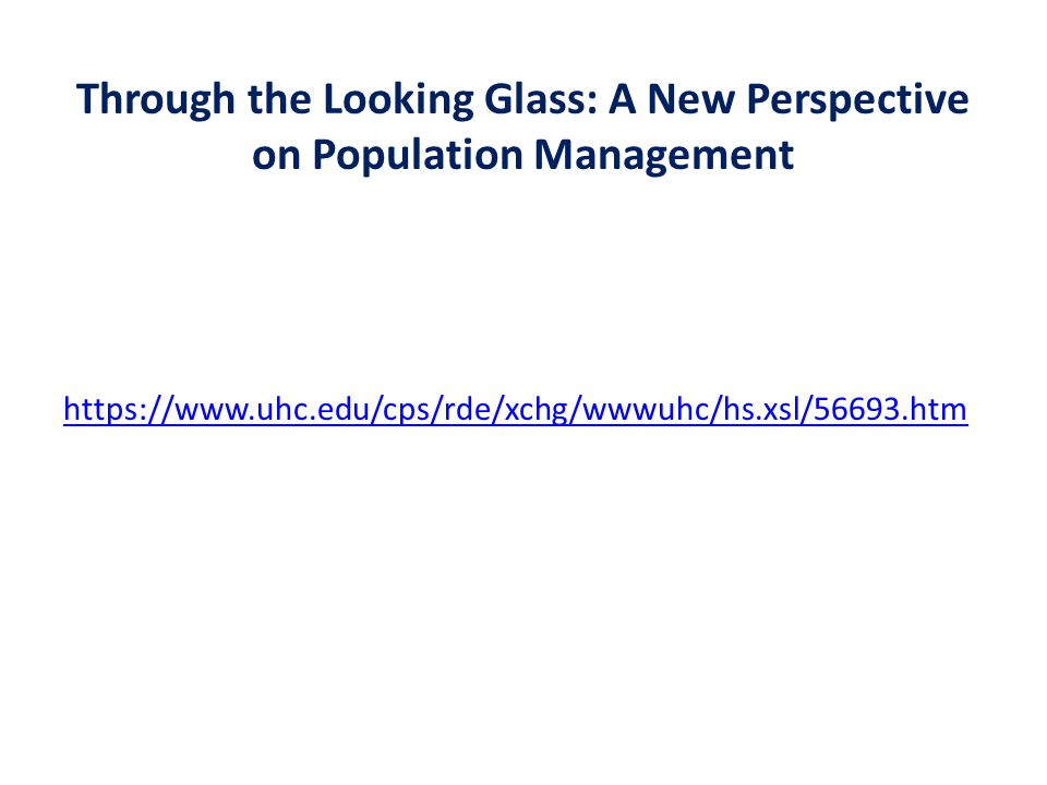 Through the Looking Glass: A New Perspective on Population Management https://www.uhc.edu/cps/rde/xchg/wwwuhc/hs.xsl/56693.htm