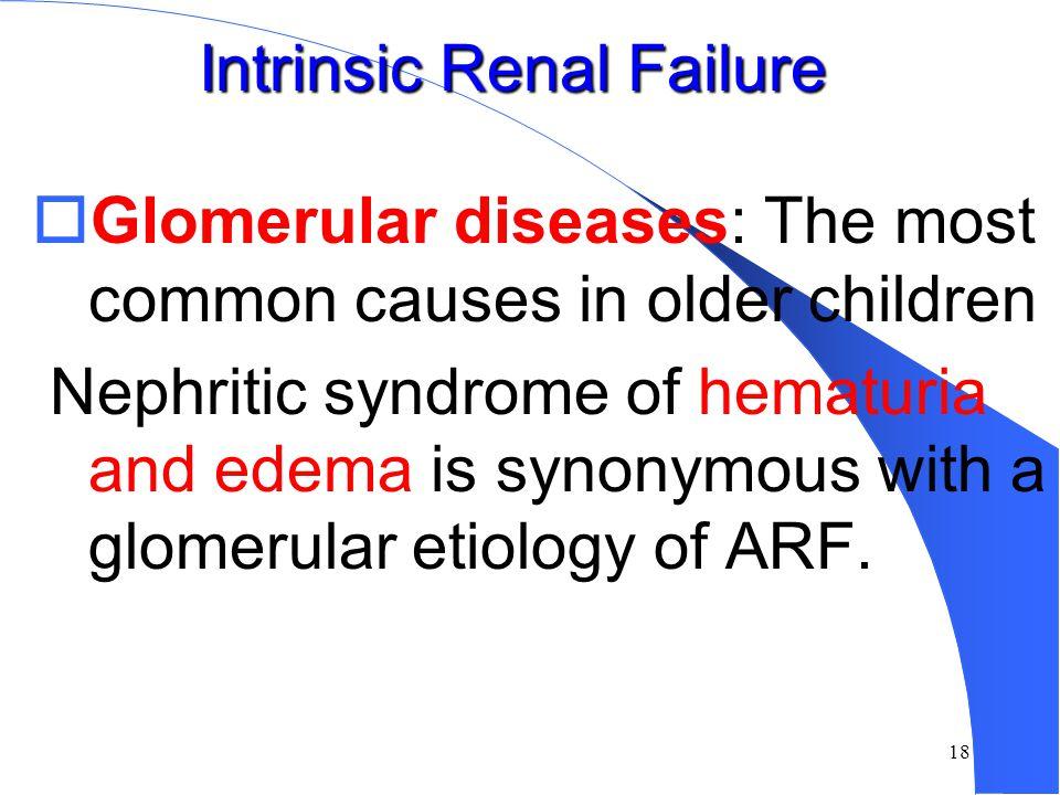 17 Intrinsic Renal Failure  Glomerulonephritis  Localized intravascular coagulation  Acute tubular necrosis  Acute interstitial nephritis  Tumors
