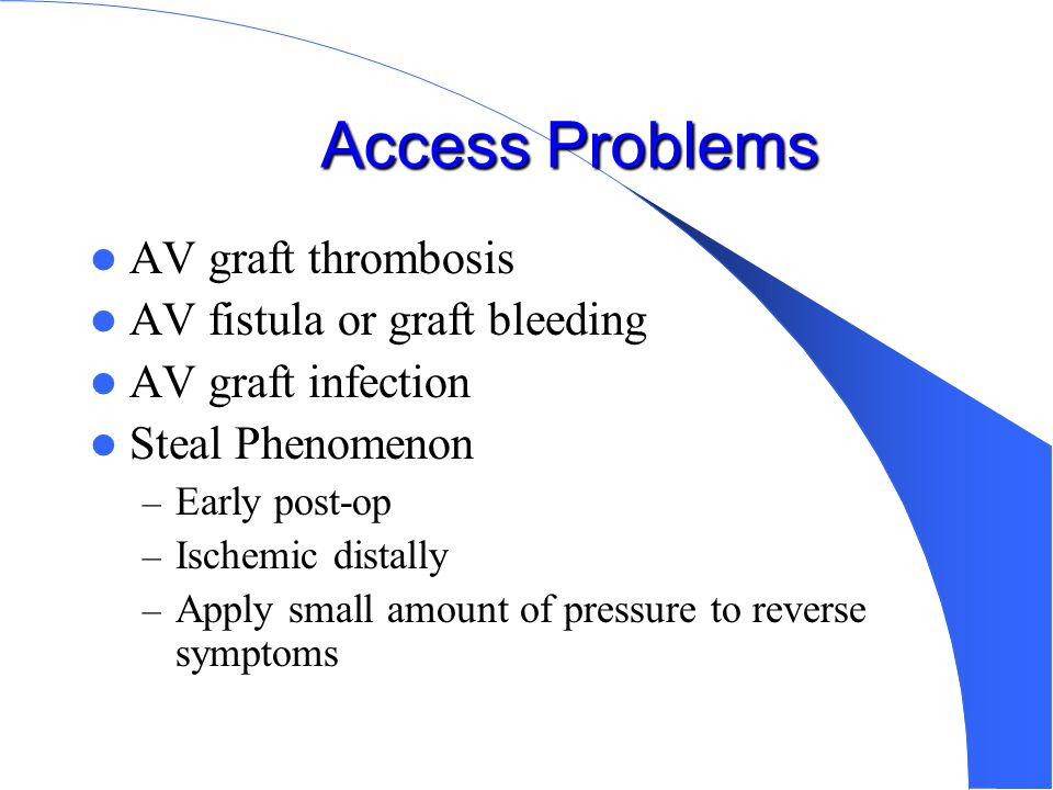 What This Means For You No BP on same arm as fistula Protect arm from injury Control obvious hemorrhage – Bleeding will be arterial – Maintain direct pressure No IV on same arm as fistula A thrill will be felt – this is normal