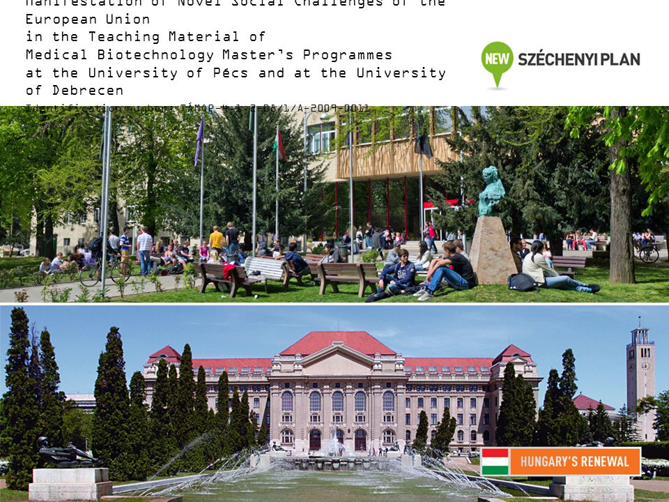 Manifestation of Novel Social Challenges of the European Union in the Teaching Material of Medical Biotechnology Master's Programmes at the University of Pécs and at the University of Debrecen Identification number: TÁMOP-4.1.2-08/1/A-2009-0011