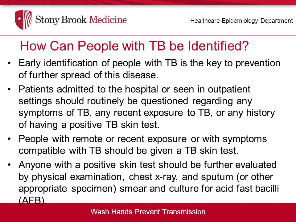 Early identification of people with TB is the key to prevention of further spread of this disease. Patients admitted to the hospital or seen in outpat