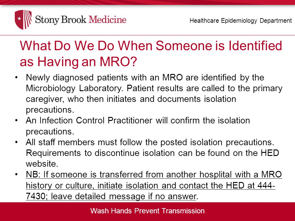 What Do We Do When Someone is Identified as Having an MRO? Newly diagnosed patients with an MRO are identified by the Microbiology Laboratory. Patient