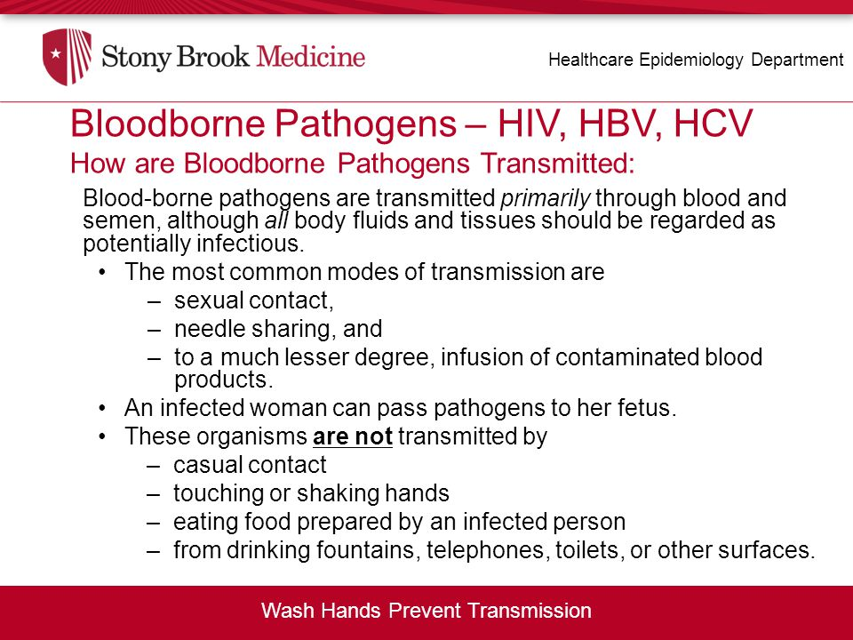 Blood-borne Pathogens – HIV, HBV, HCV Blood-borne pathogens are transmitted primarily through blood and semen, although all body fluids and tissues sh