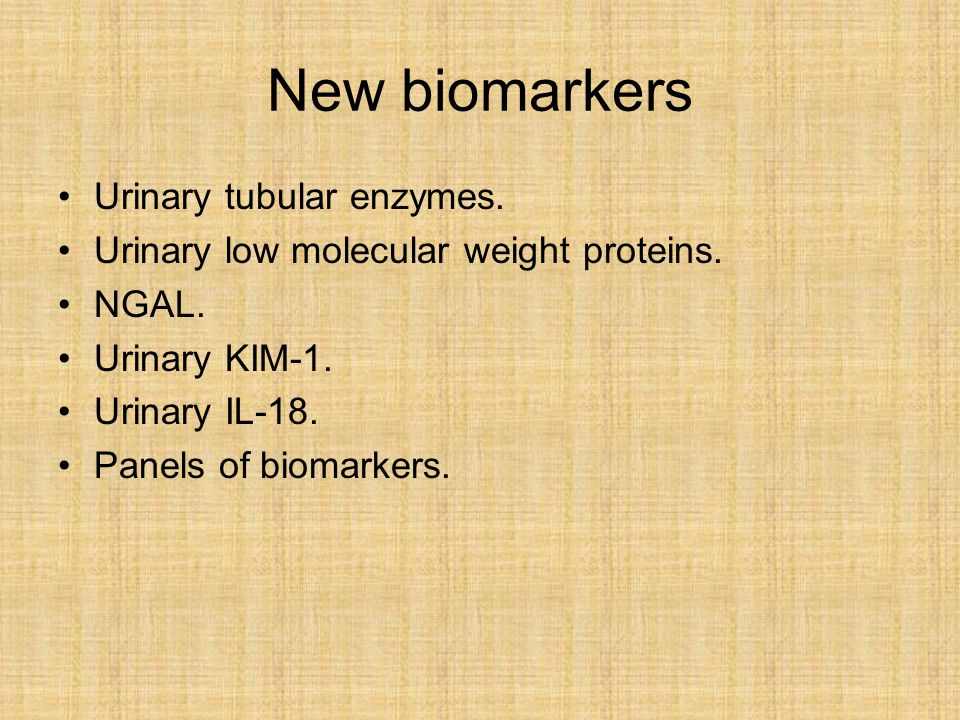 New biomarkers Urinary tubular enzymes. Urinary low molecular weight proteins.