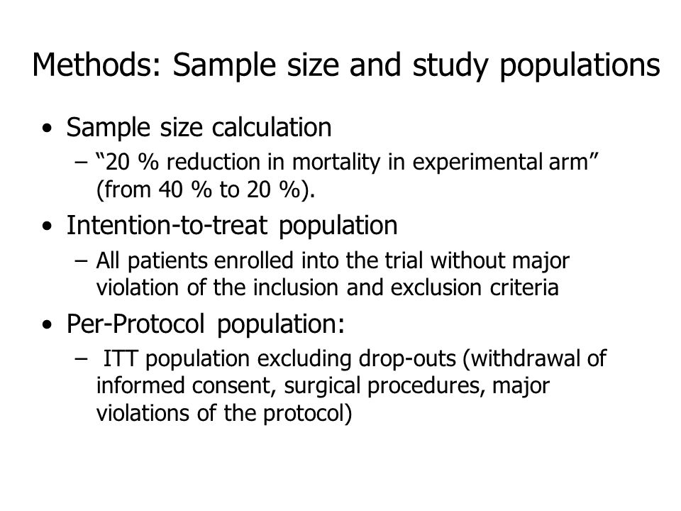 Methods: Sample size and study populations Sample size calculation – 20 % reduction in mortality in experimental arm (from 40 % to 20 %).