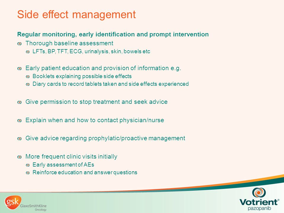 Side effect management Regular monitoring, early identification and prompt intervention Thorough baseline assessment LFTs, BP, TFT, ECG, urinalysis, s