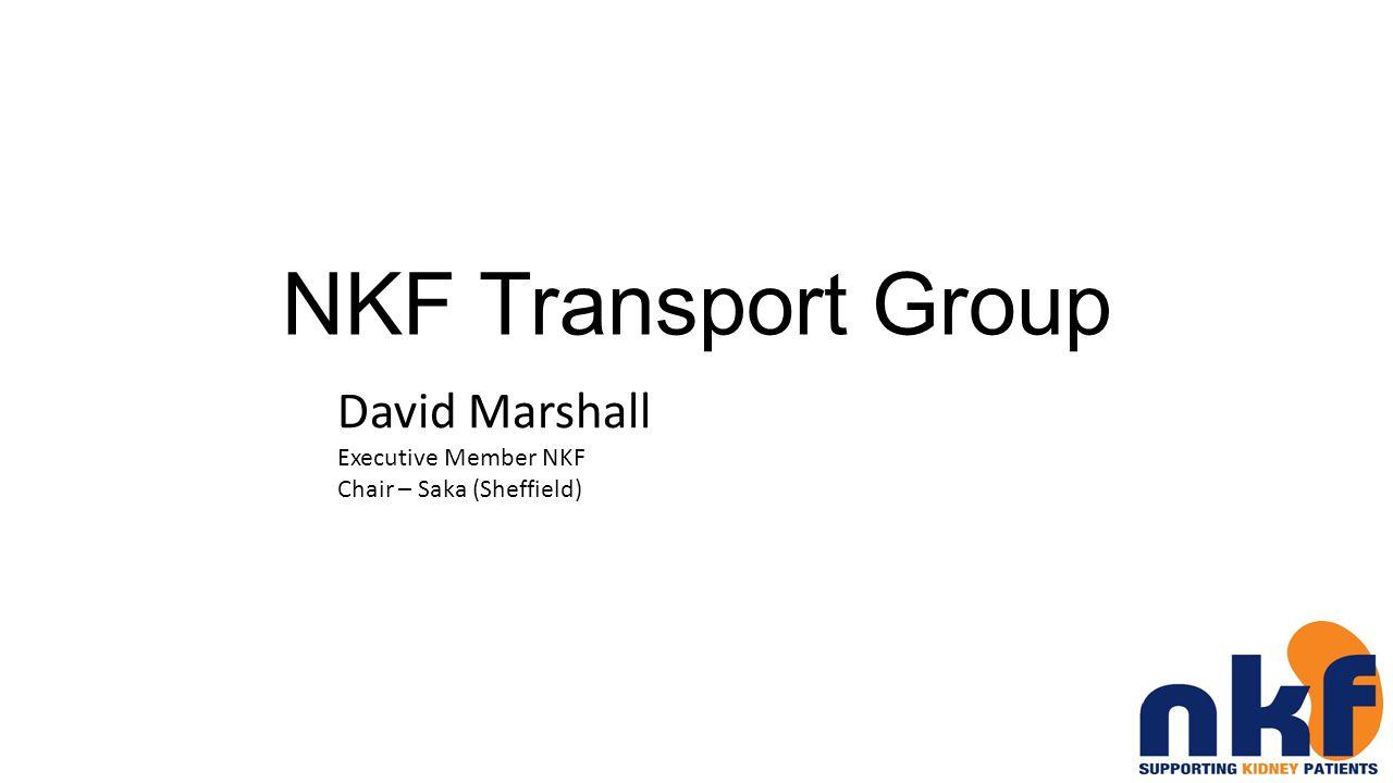 NKF Transport Group David Marshall Executive Member NKF Chair – Saka (Sheffield)