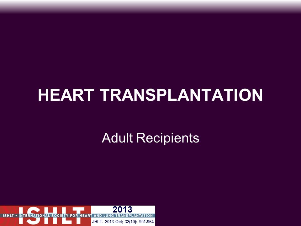 Adult Heart Transplants Donor and Recipient Characteristics by Recipient Age Group (Transplants: January 2006 – June 2012) 18-39 (N = 4,053) 40-59 (N = 11,632) 60-69 (N = 6,287) 70+ (N = 346) p- value Donor age (years) 30.0 (16.0 - 53.0)35.0 (17.0 - 56.0)36.0 (17.0 - 58.0)36.0 (18.0 - 59.0)<0.0001 Donor and recipient age difference (years) 2.0 (-18.0 - 25.0)-17.0 (-37.0 - 7.0)-28.0 (-47.0 - -5.0)-35.0 (-53.0 - -13.0)<0.0001 Recipient BMI 22.6 (18.2 - 34.3)24.6 (20.1 - 34.6)25.0 (20.3 - 33.7)24.9 (20.1 - 32.0)<0.0001 Donor BMI 24.8 (19.4 - 35.9)25.7 (20.0 - 36.5)25.7 (20.1 - 36.6)26.3 (21.0 - 37.9)<0.0001 Recipient/donor gender (% male) 65.5%/ 67.1%76.5%/ 69.7%81.0%/ 69.5%89.9%/ 68.1% <0.0001/ 0.0153 Male recipient/ female donor 13.7%16.4%18.5%25.5%<0.0001 Female recipient/ male donor 15.4%9.7%7.1%3.8%<0.0001 Recipient prior cardiac surgery 38.7%44.6%52.9%53.8%<0.0001 Continuous factors are expressed as median (5 th -95 th percentiles) JHLT.