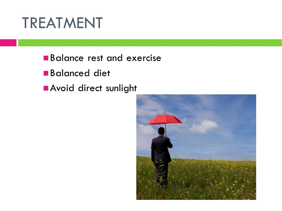 TREATMENT Balance rest and exercise Balanced diet Avoid direct sunlight