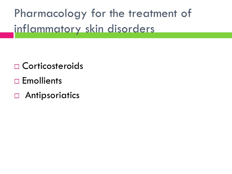 Pharmacology for the treatment of inflammatory skin disorders  Corticosteroids  Emollients  Antipsoriatics