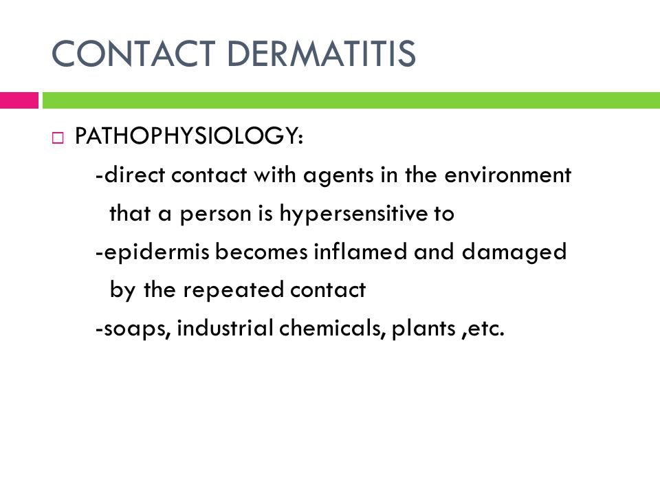 CONTACT DERMATITIS  PATHOPHYSIOLOGY: -direct contact with agents in the environment that a person is hypersensitive to -epidermis becomes inflamed an