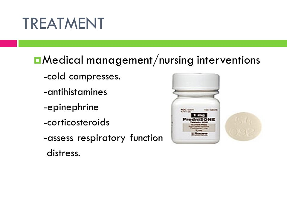 TREATMENT  Medical management/nursing interventions -cold compresses. -antihistamines -epinephrine -corticosteroids -assess respiratory function for