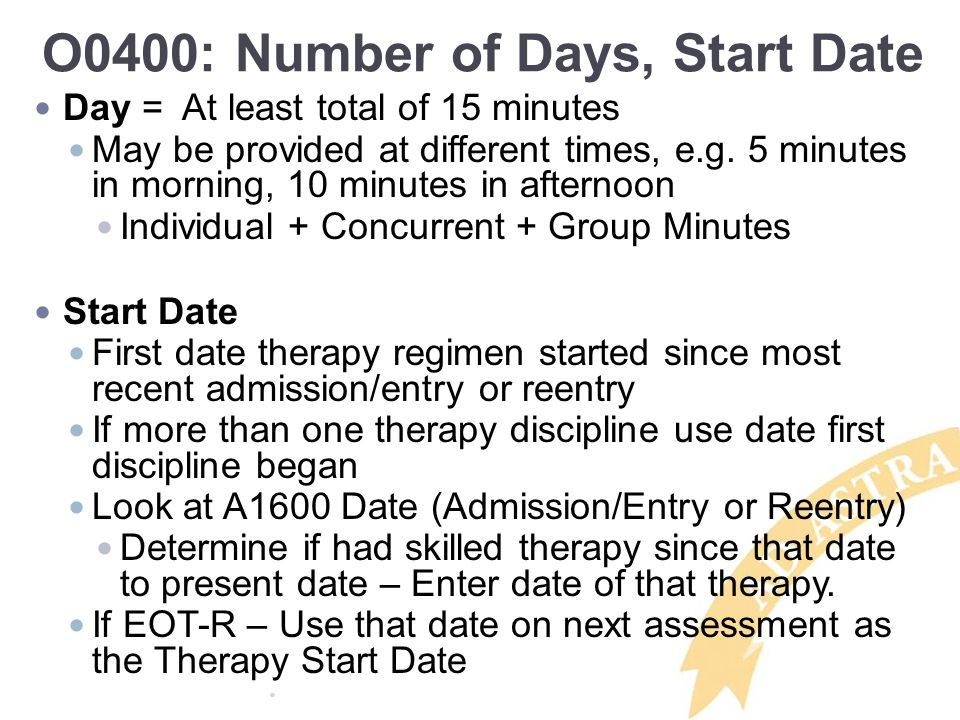 O0400: Number of Days, Start Date Day = At least total of 15 minutes May be provided at different times, e.g.