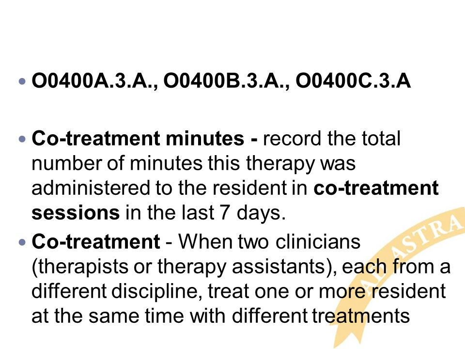 O0400A.3.A., O0400B.3.A., O0400C.3.A Co-treatment minutes - record the total number of minutes this therapy was administered to the resident in co-tre