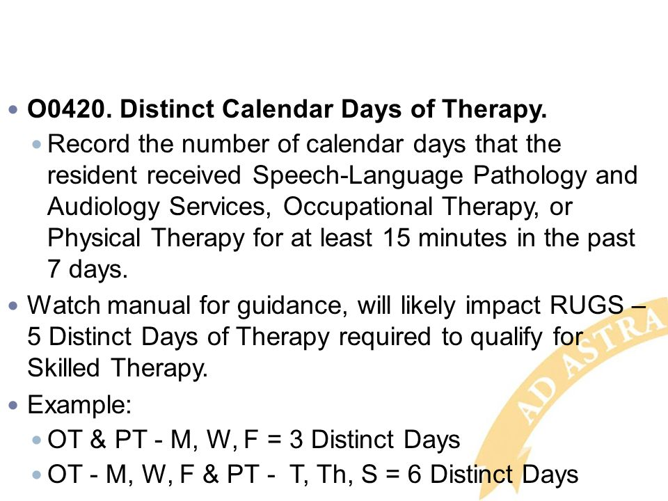 O0420. Distinct Calendar Days of Therapy. Record the number of calendar days that the resident received Speech-Language Pathology and Audiology Servic