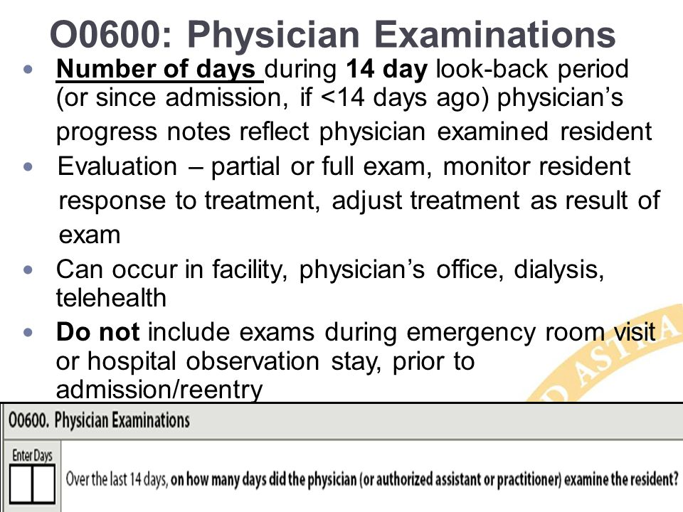 O0600: Physician Examinations Number of days during 14 day look-back period (or since admission, if <14 days ago) physician's progress notes reflect p