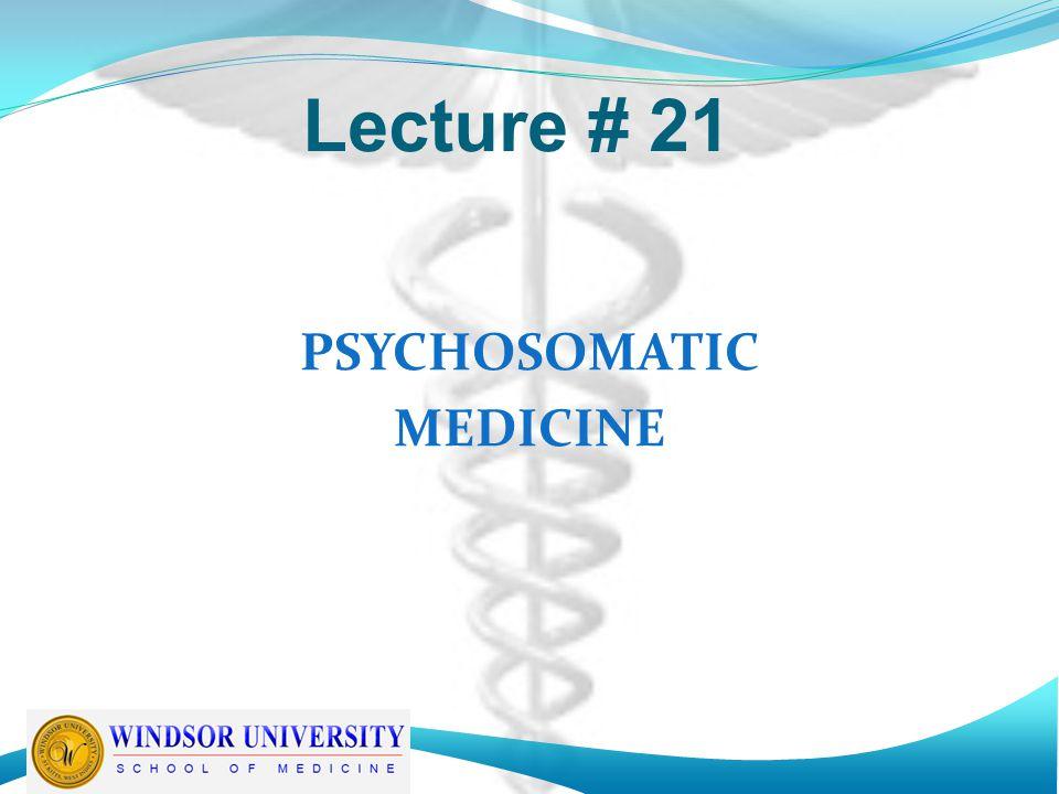 Lecture # 21 PSYCHOSOMATIC MEDICINE