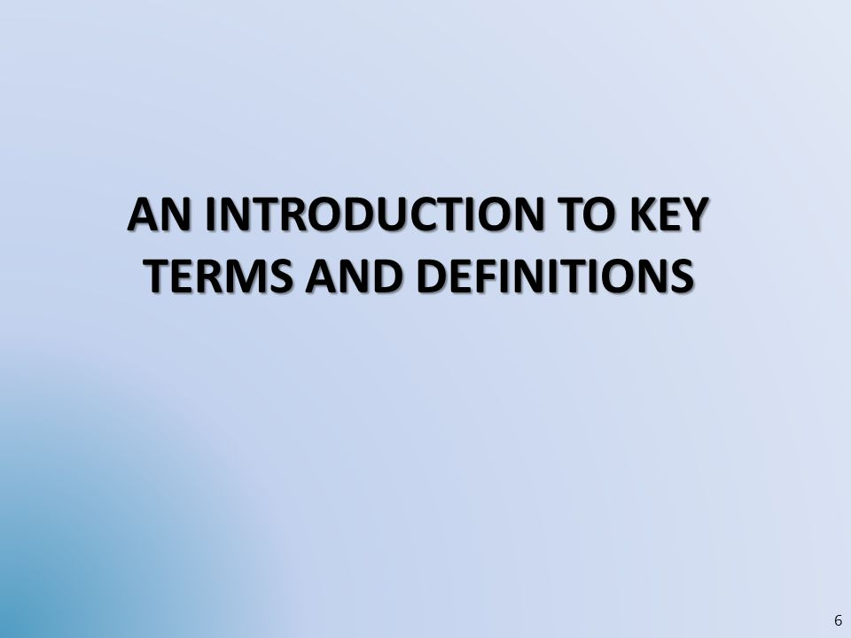AN INTRODUCTION TO KEY TERMS AND DEFINITIONS 6