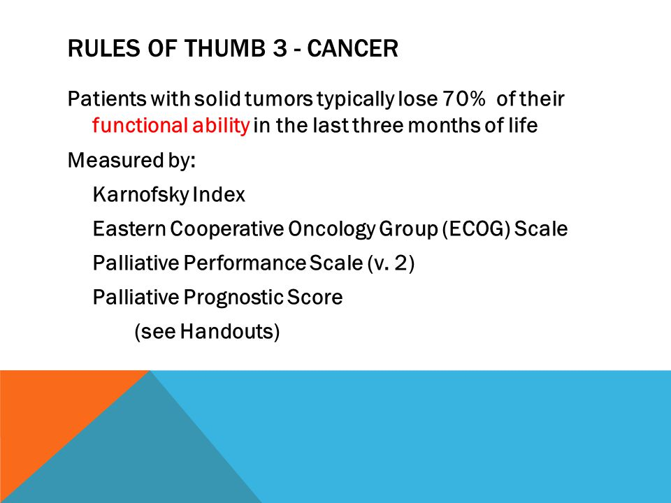 RULES OF THUMB 3 - CANCER Patients with solid tumors typically lose 70% of their functional ability in the last three months of life Measured by: Karn
