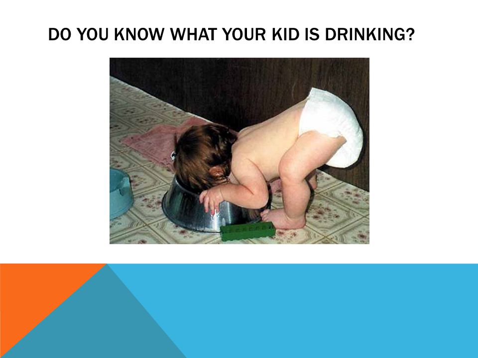 DO YOU KNOW WHAT YOUR KID IS DRINKING?