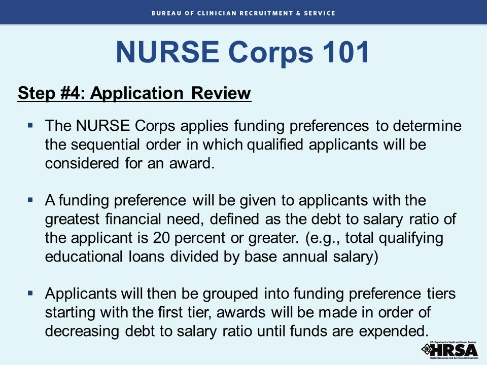 Step #4: Application Review  The NURSE Corps applies funding preferences to determine the sequential order in which qualified applicants will be considered for an award.