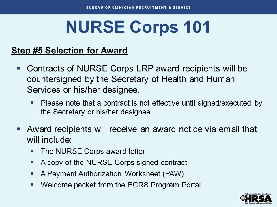 NURSE Corps 101 Step #5 Selection for Award  Contracts of NURSE Corps LRP award recipients will be countersigned by the Secretary of Health and Human Services or his/her designee.