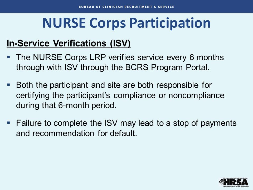 In-Service Verifications (ISV)  The NURSE Corps LRP verifies service every 6 months through with ISV through the BCRS Program Portal.  Both the part